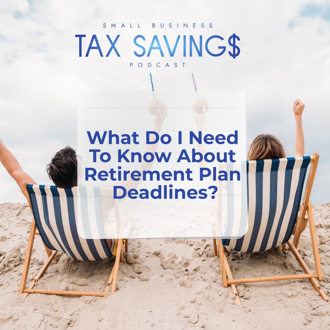 What Do I Need To Know About Retirement Plan Deadlines?