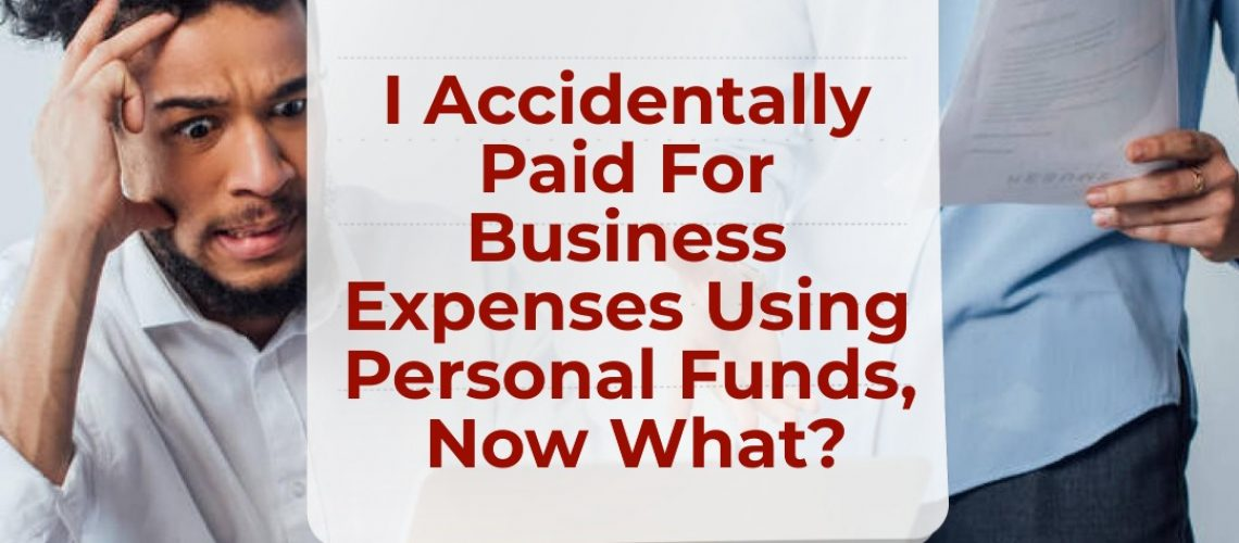 I Accidentally Paid For Business Expenses Using Personal Funds, Now What?