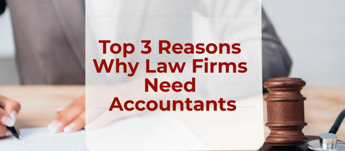 Top 3 Reasons Why Law Firms Need Accountants