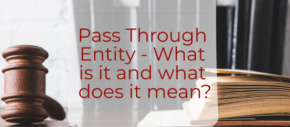 Pass Through Entity - What is it and what does it mean?