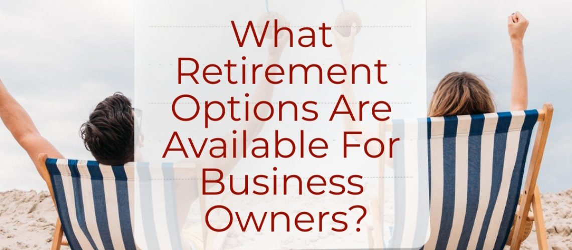 What Retirement Options Are Available For Business Owners?