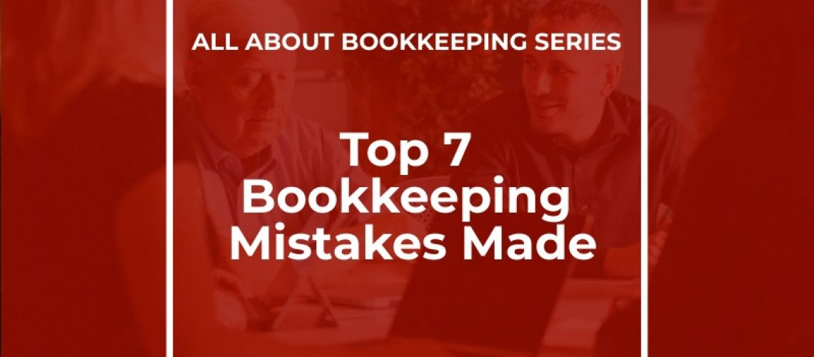 Top 7 Bookkeeping Mistakes Made
