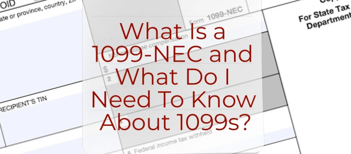What Is a 1099-NEC and What Do I Need To Know About 1099s?